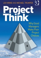 ProjectThink: Why Good Managers Make Poor Project Choices